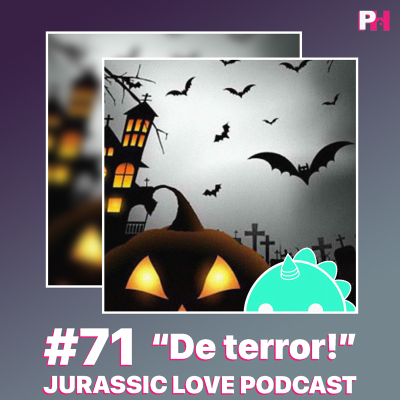 «De terror», episodio 71 de Jurassic Love Podcast ya disponible!