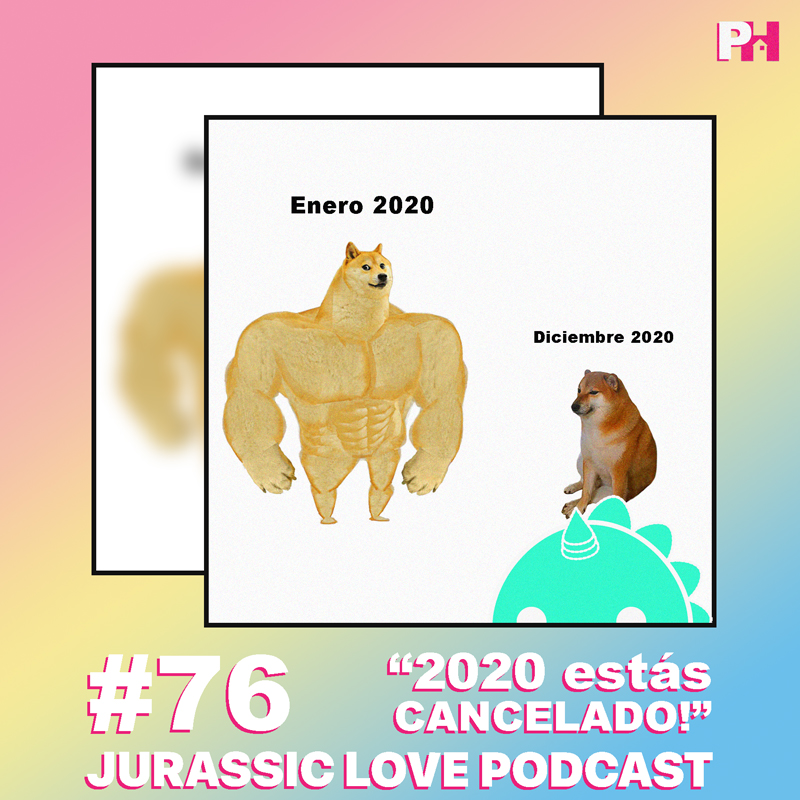 «2020 estás cancelado!», episodio 76 de Jurassic Love Podcast ya disponible!