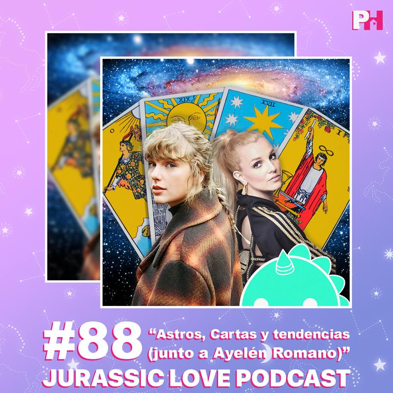 «Astros, Cartas y tendencias (junto a Ayelén Romano)», episodio 88 de Jurassic Love Podcast ya disponible!